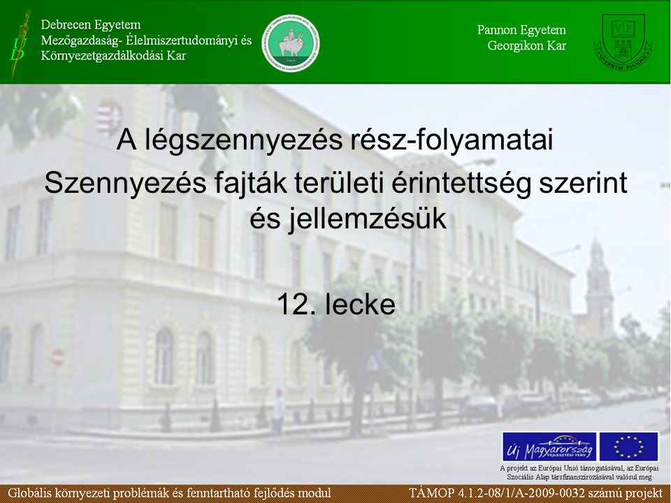 A légszennyezés rész-folyamatai Szennyezés fajták területi érintettség szerint és jellemzésük 12.