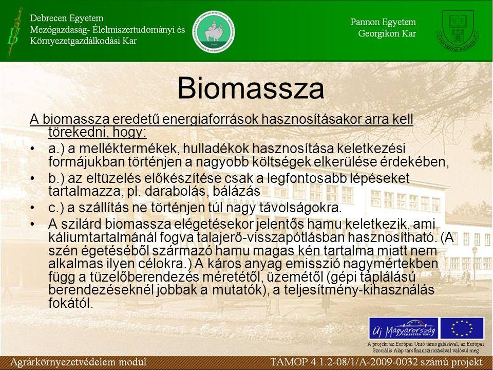 Biomassza A biomassza eredetű energiaforrások hasznosításakor arra kell törekedni, hogy: