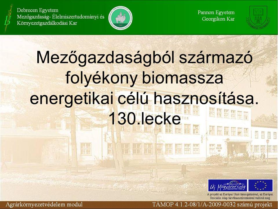 Mezőgazdaságból származó folyékony biomassza energetikai célú hasznosítása. 130.lecke