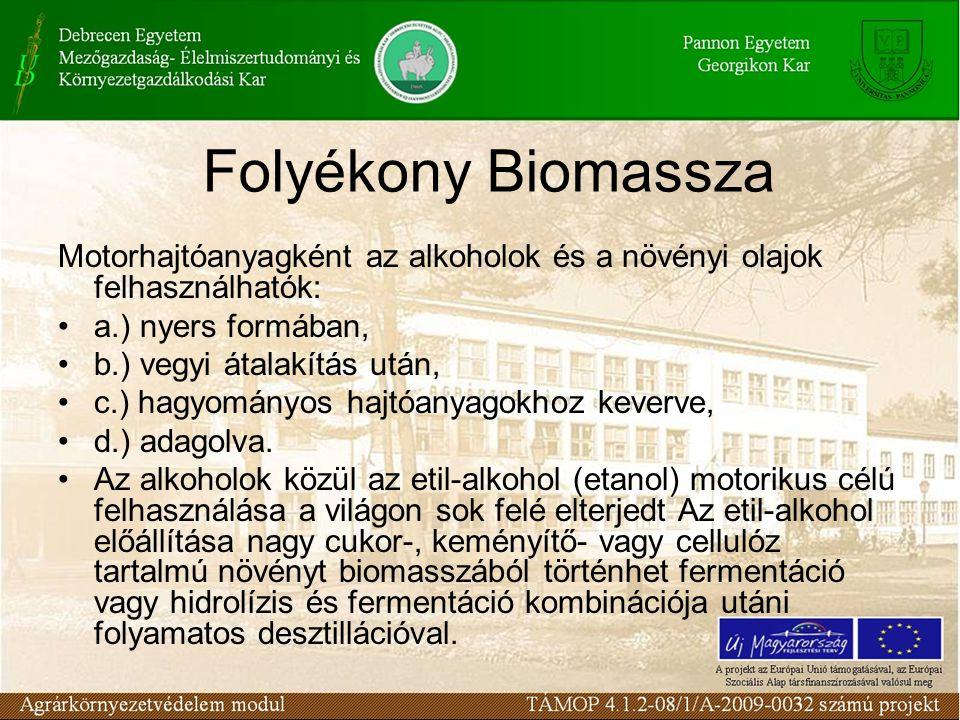 Folyékony Biomassza Motorhajtóanyagként az alkoholok és a növényi olajok felhasználhatók: a.) nyers formában,