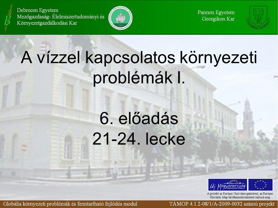 A vízzel kapcsolatos környezeti problémák I. 6. előadás 21-24. lecke