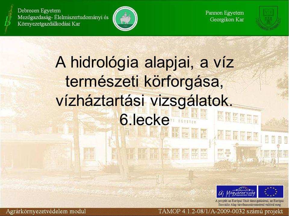 A hidrológia alapjai, a víz természeti körforgása, vízháztartási vizsgálatok. 6.lecke