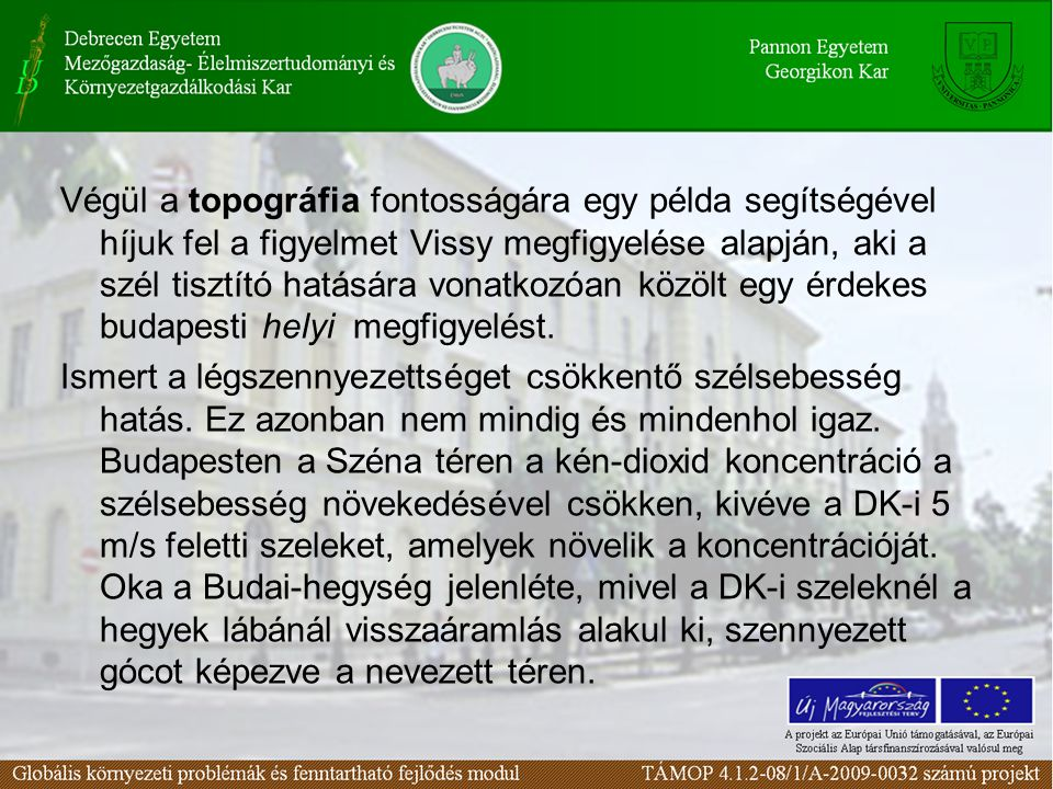Végül a topográfia fontosságára egy példa segítségével híjuk fel a figyelmet Vissy megfigyelése alapján, aki a szél tisztító hatására vonatkozóan közölt egy érdekes budapesti helyi megfigyelést.