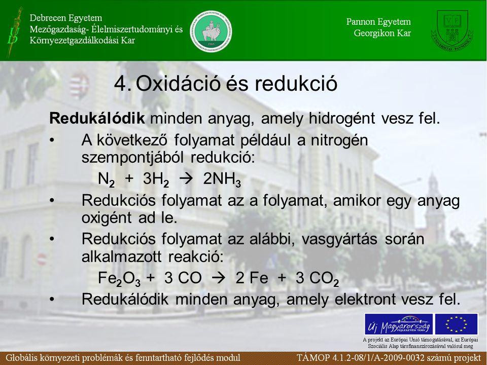 4. Oxidáció és redukció Redukálódik minden anyag, amely hidrogént vesz fel. A következő folyamat például a nitrogén szempontjából redukció: