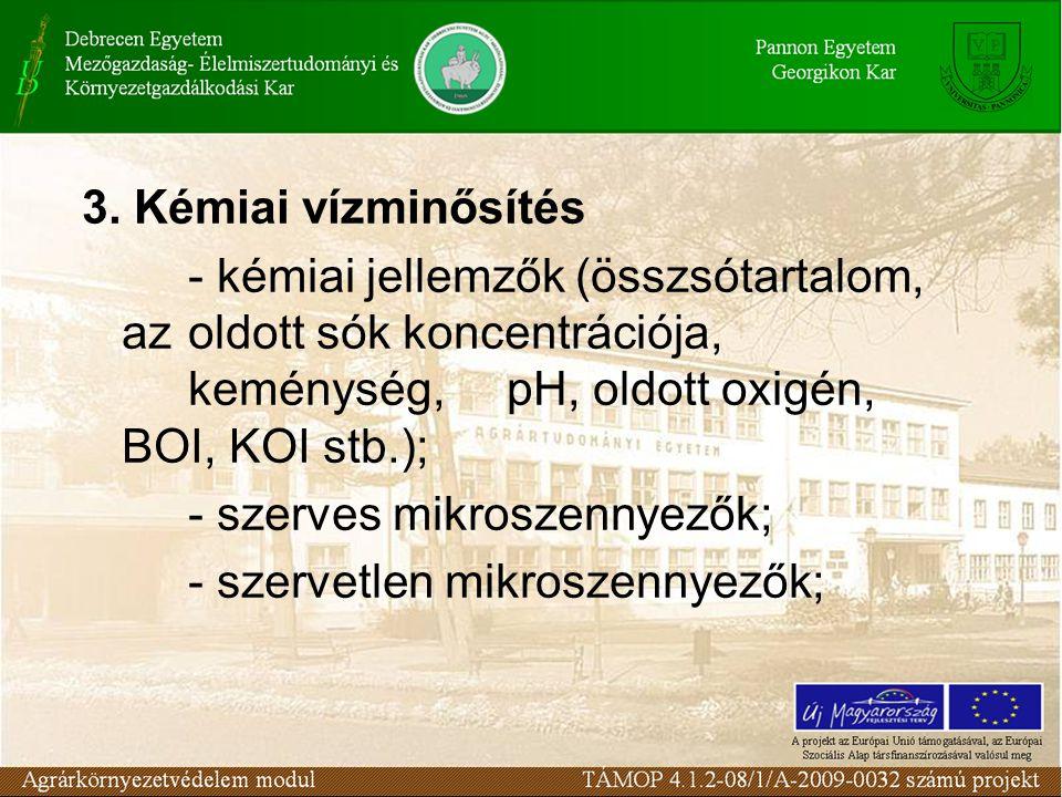3. Kémiai vízminősítés - kémiai jellemzők (összsótartalom, az oldott sók koncentrációja, keménység, pH, oldott oxigén, BOI, KOI stb.);