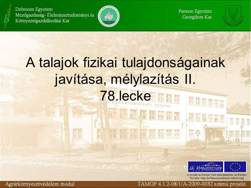 A talajok fizikai tulajdonságainak javítása, mélylazítás II. 78.lecke