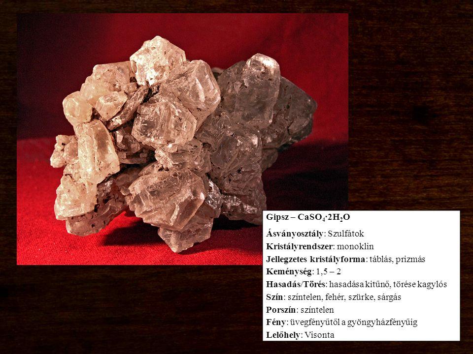 Gipsz – CaSO4∙2H2O Ásványosztály: Szulfátok. Kristályrendszer: monoklin. Jellegzetes kristályforma: táblás, prizmás.