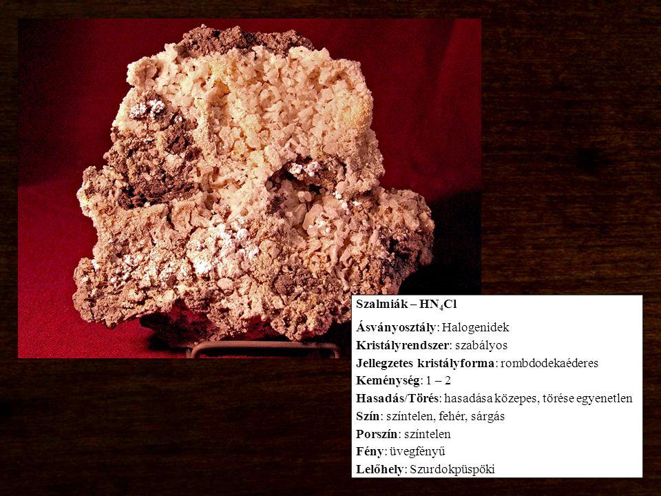 Szalmiák – HN4Cl Ásványosztály: Halogenidek. Kristályrendszer: szabályos. Jellegzetes kristályforma: rombdodekaéderes.