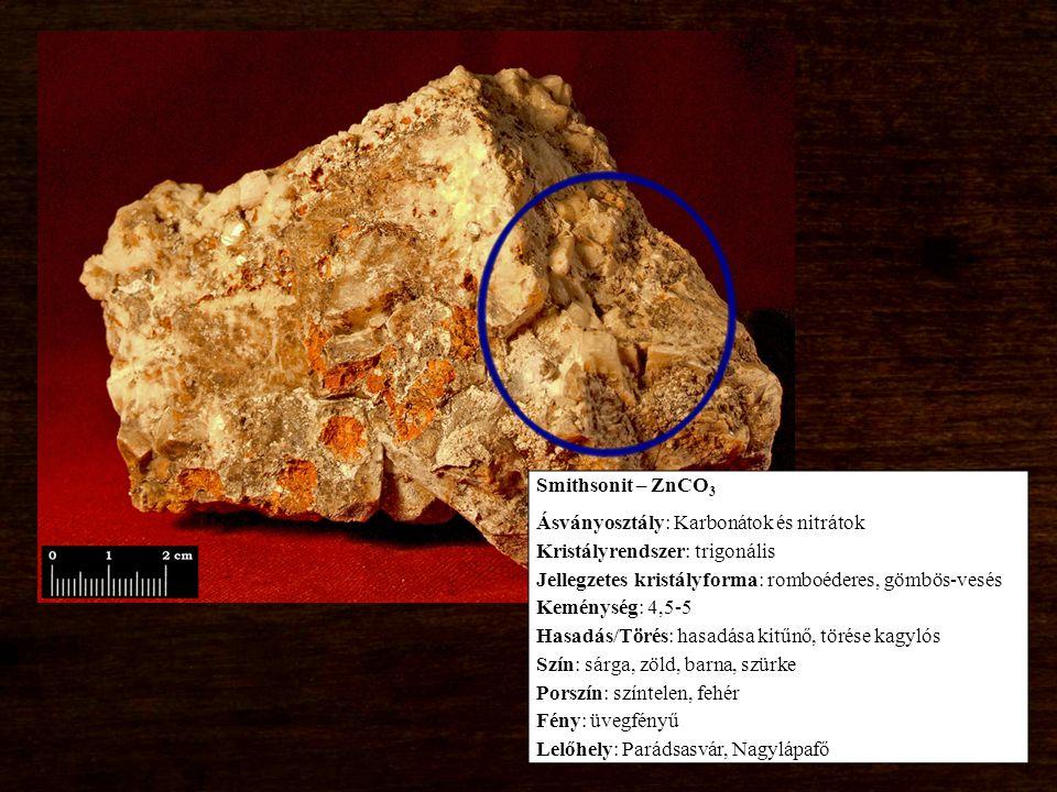 Smithsonit – ZnCO3 Ásványosztály: Karbonátok és nitrátok. Kristályrendszer: trigonális. Jellegzetes kristályforma: romboéderes, gömbös-vesés.