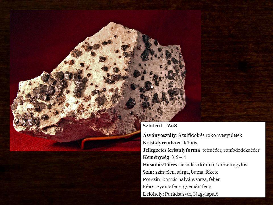 Szfalerit – ZnS Ásványosztály: Szulfidok és rokonvegyületek. Kristályrendszer: köbös. Jellegzetes kristályforma: tetraéder, rombdodekaéder.