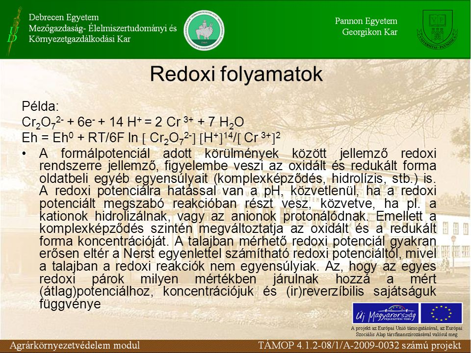 Redoxi folyamatok Példa: Cr2O72- + 6e- + 14 H+ = 2 Cr 3+ + 7 H2O