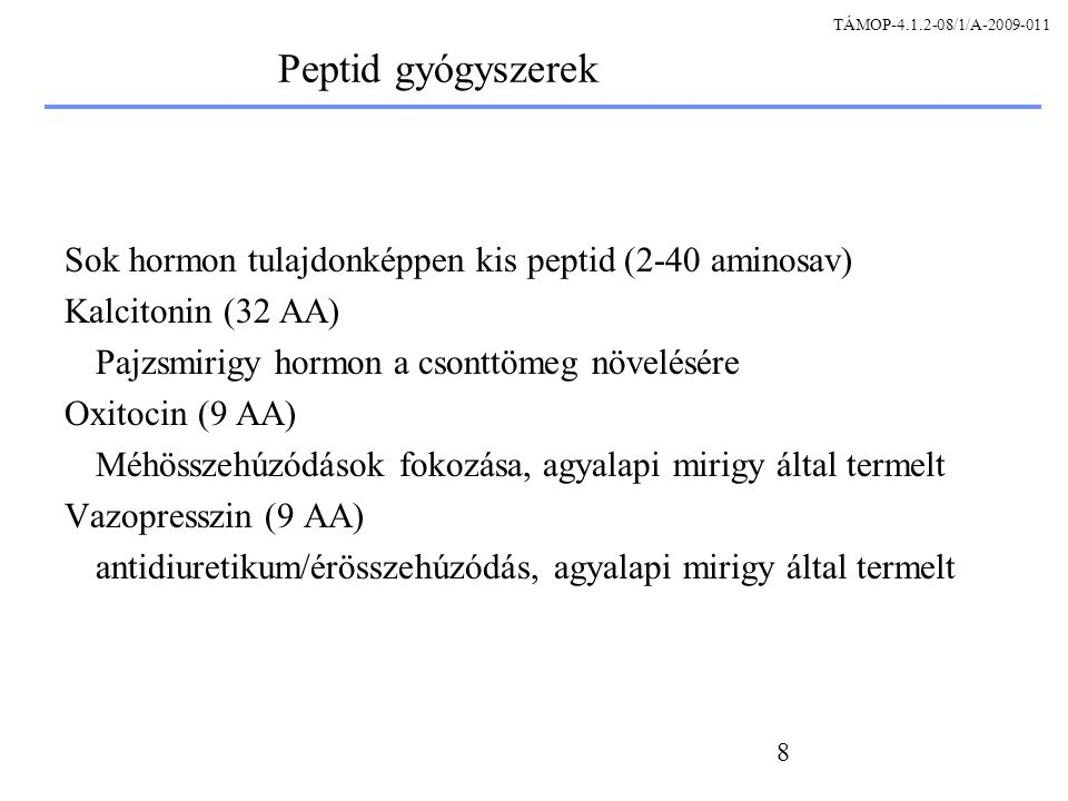 TÁMOP-4.1.2-08/1/A-2009-011 Peptid gyógyszerek. Sok hormon tulajdonképpen kis peptid (2-40 aminosav)