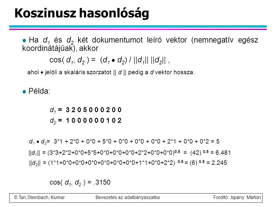 Koszinusz hasonlóság Ha d1 és d2 két dokumentumot leíró vektor (nemnegatív egész koordinátájúak), akkor.
