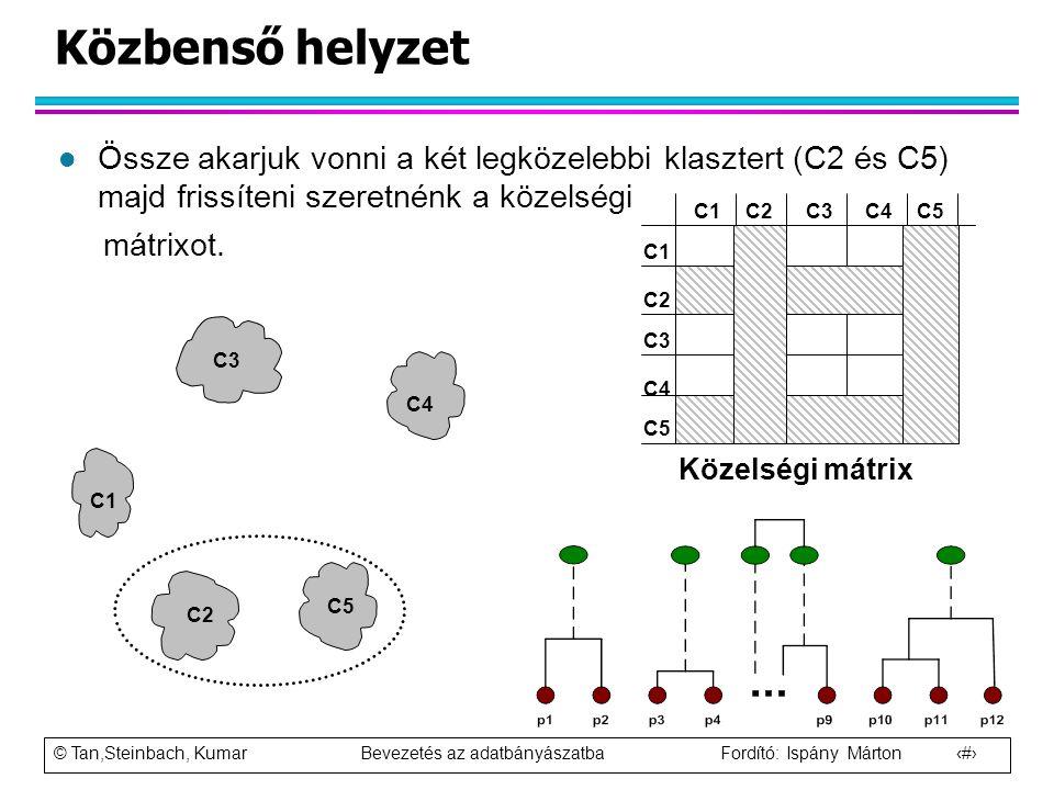 Közbenső helyzet Össze akarjuk vonni a két legközelebbi klasztert (C2 és C5) majd frissíteni szeretnénk a közelségi.