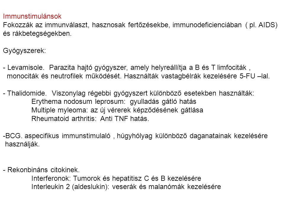 Immunstimulánsok Fokozzák az immunválaszt, hasznosak fertőzésekbe, immunodeficienciában ( pl. AIDS)