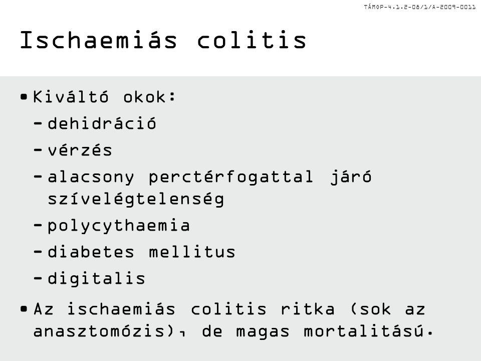 Ischaemiás colitis Kiváltó okok: dehidráció vérzés