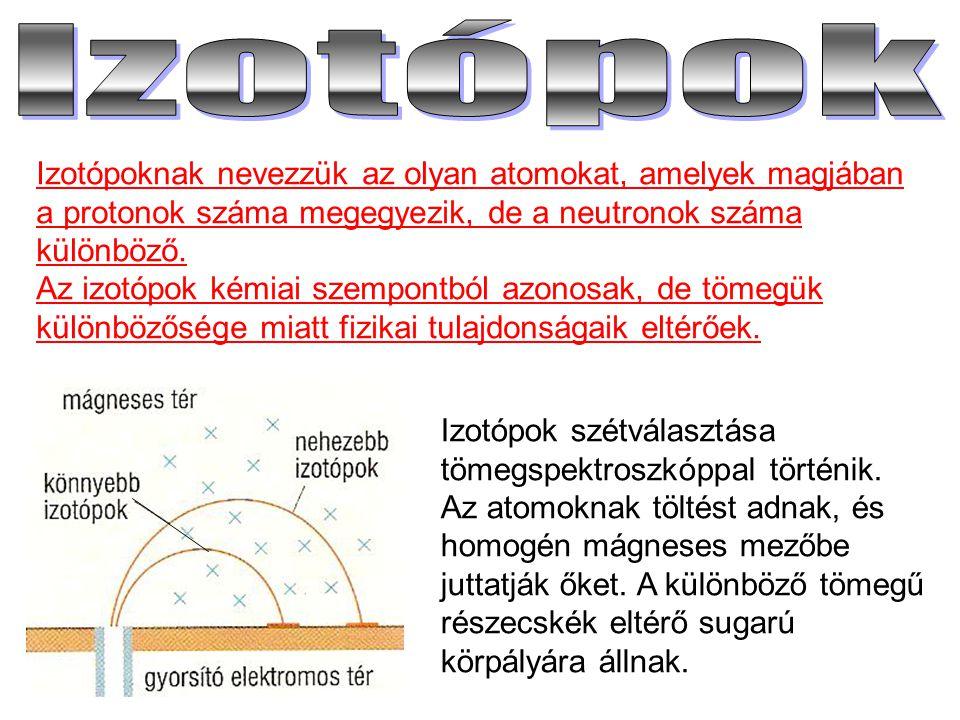 Izotópok Izotópoknak nevezzük az olyan atomokat, amelyek magjában a protonok száma megegyezik, de a neutronok száma különböző.