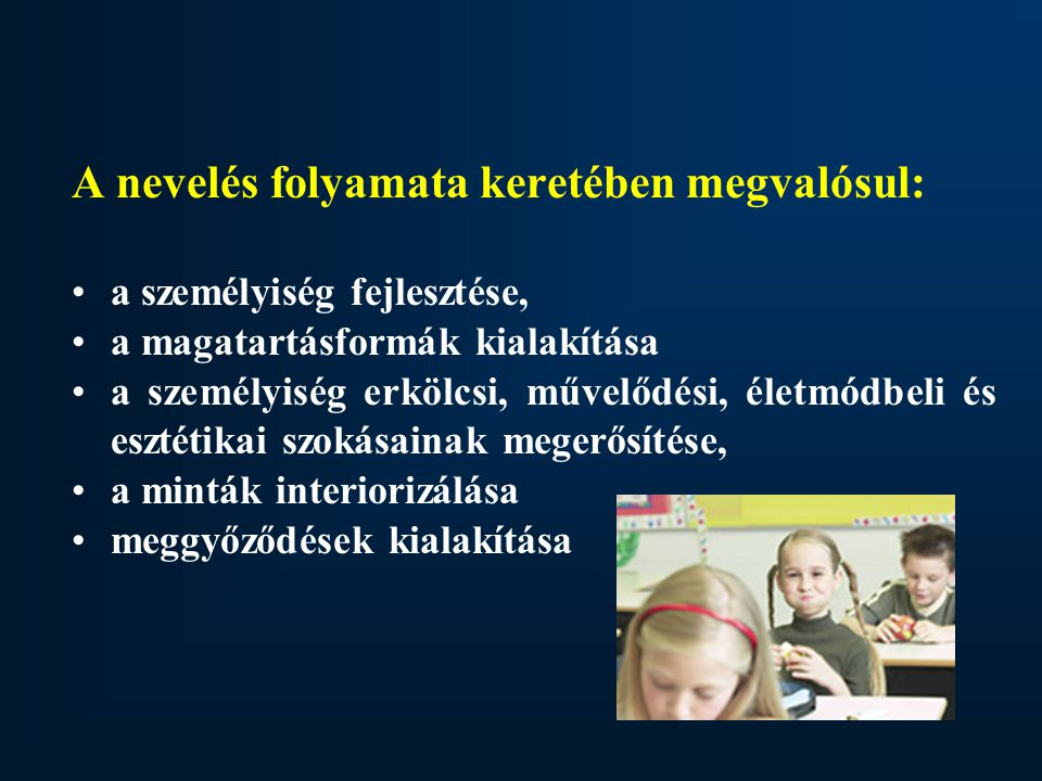 A nevelés folyamata keretében megvalósul: