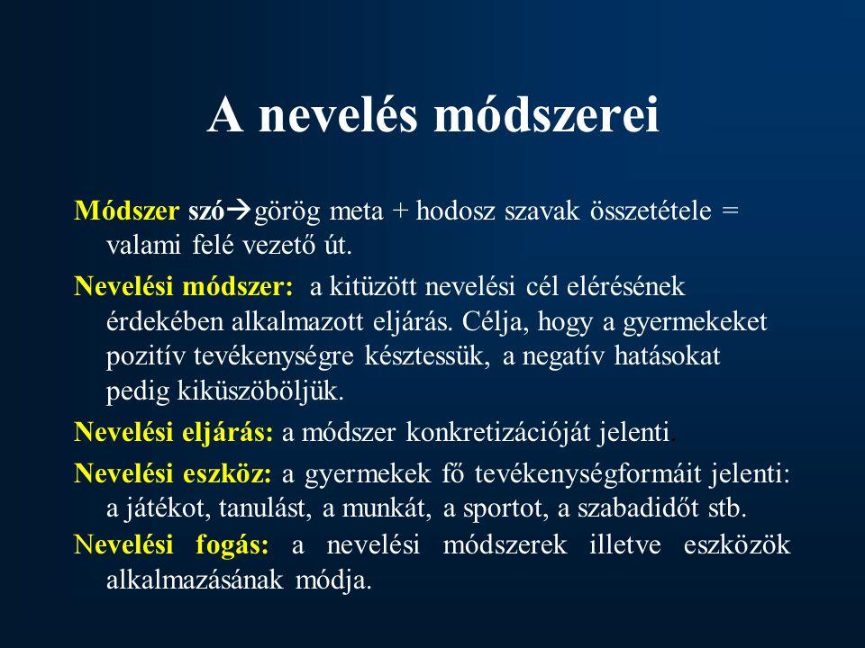 A nevelés módszerei Módszer szógörög meta + hodosz szavak összetétele = valami felé vezető út.