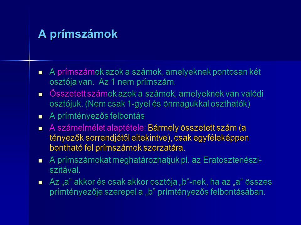 A prímszámok A prímszámok azok a számok, amelyeknek pontosan két osztója van. Az 1 nem prímszám.