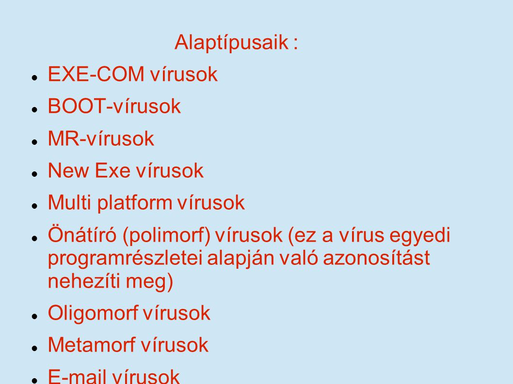 Alaptípusaik : EXE-COM vírusok. BOOT-vírusok. MR-vírusok. New Exe vírusok. Multi platform vírusok.