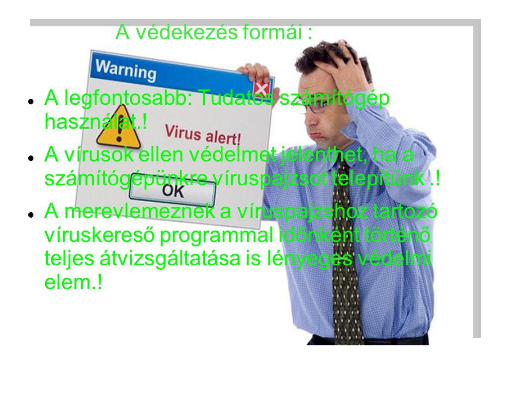 A védekezés formái : A legfontosabb: Tudatos számítógép használat.!