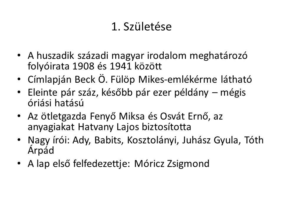 1. Születése A huszadik századi magyar irodalom meghatározó folyóirata 1908 és 1941 között. Címlapján Beck Ö. Fülöp Mikes-emlékérme látható.