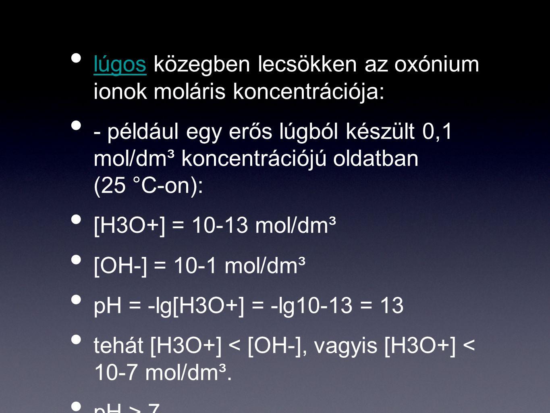 lúgos közegben lecsökken az oxónium ionok moláris koncentrációja: