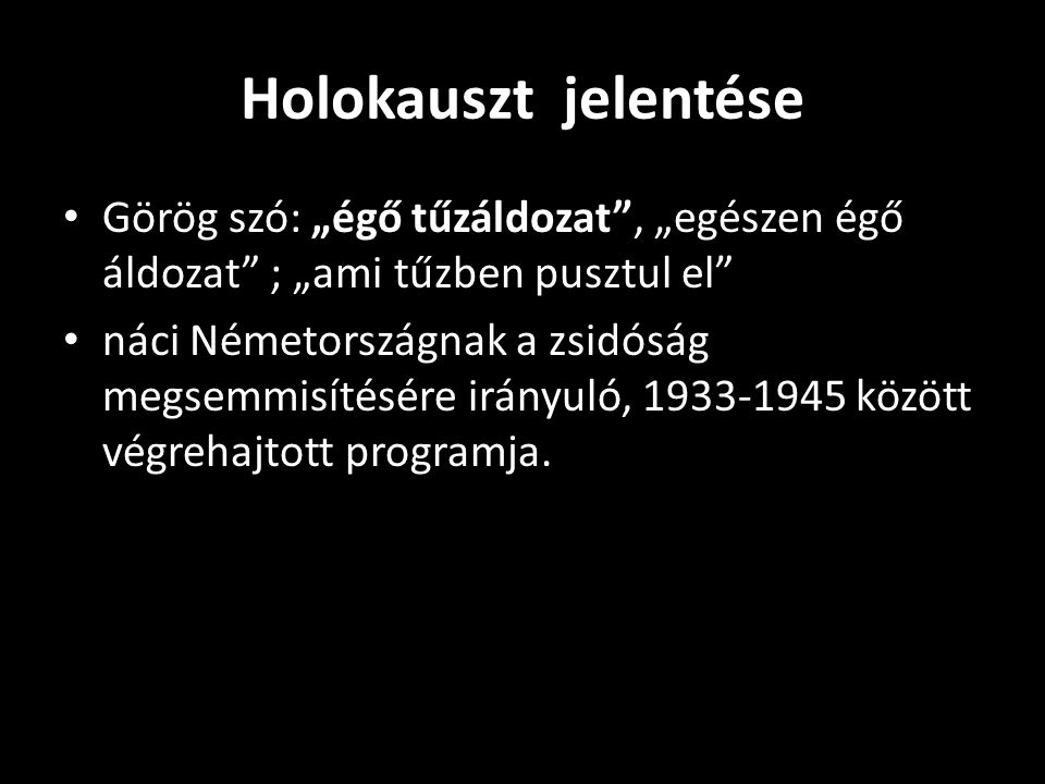 """Holokauszt jelentése Görög szó: """"égő tűzáldozat , """"egészen égő áldozat ; """"ami tűzben pusztul el"""