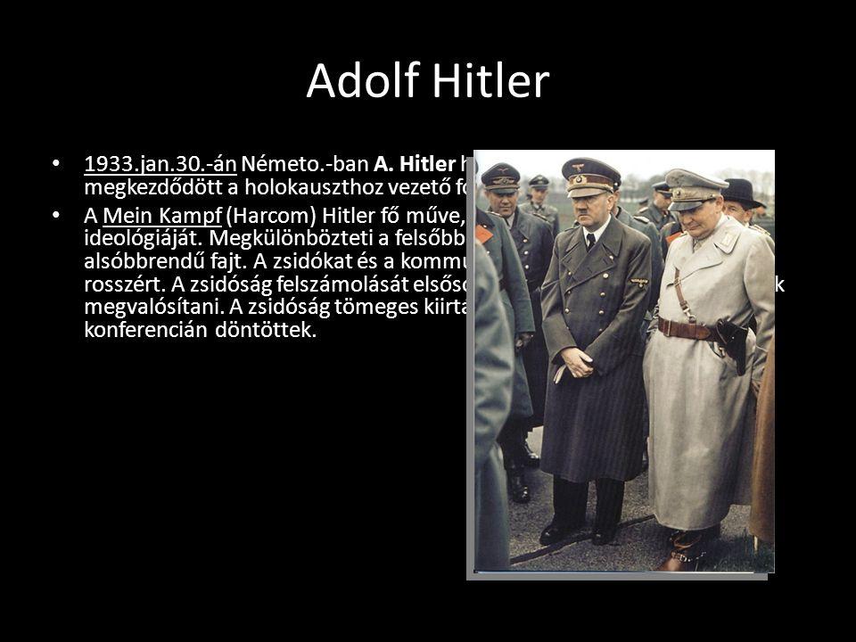 Adolf Hitler 1933.jan.30.-án Németo.-ban A. Hitler hatalomra kerülésével megkezdődött a holokauszthoz vezető folyamat.