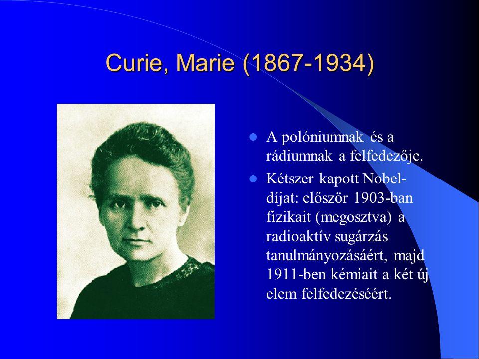 Curie, Marie (1867-1934) A polóniumnak és a rádiumnak a felfedezője.