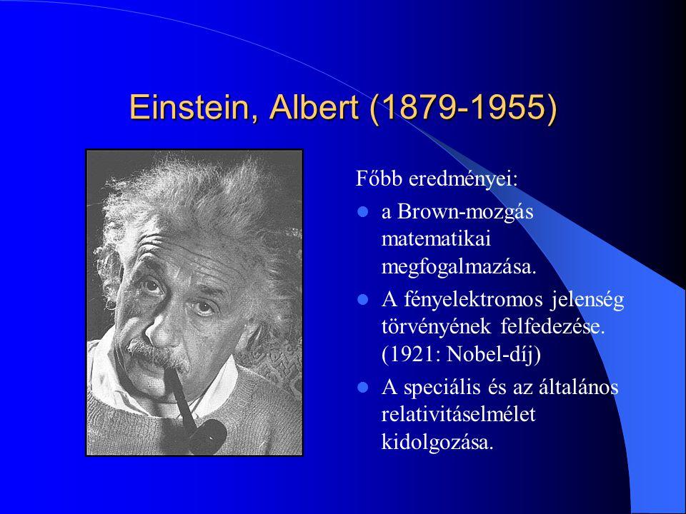 Einstein, Albert (1879-1955) Főbb eredményei: