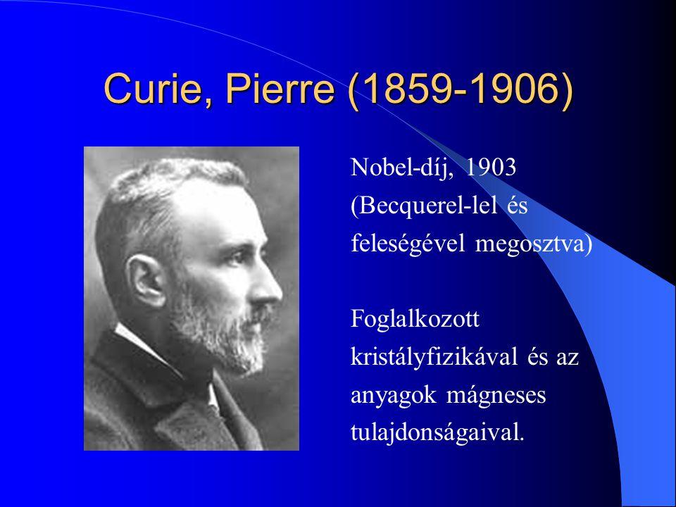 Curie, Pierre (1859-1906) Nobel-díj, 1903 (Becquerel-lel és