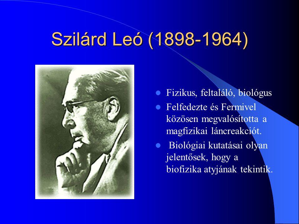 Szilárd Leó (1898-1964) Fizikus, feltaláló, biológus
