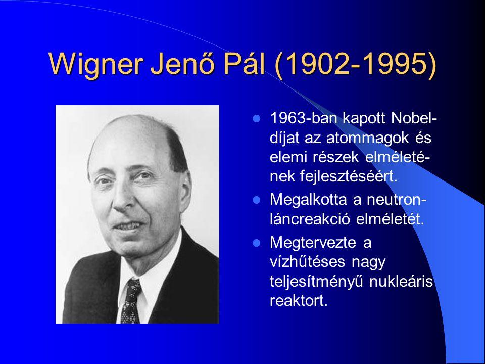 Wigner Jenő Pál (1902-1995) 1963-ban kapott Nobel-díjat az atommagok és elemi részek elméleté-nek fejlesztéséért.