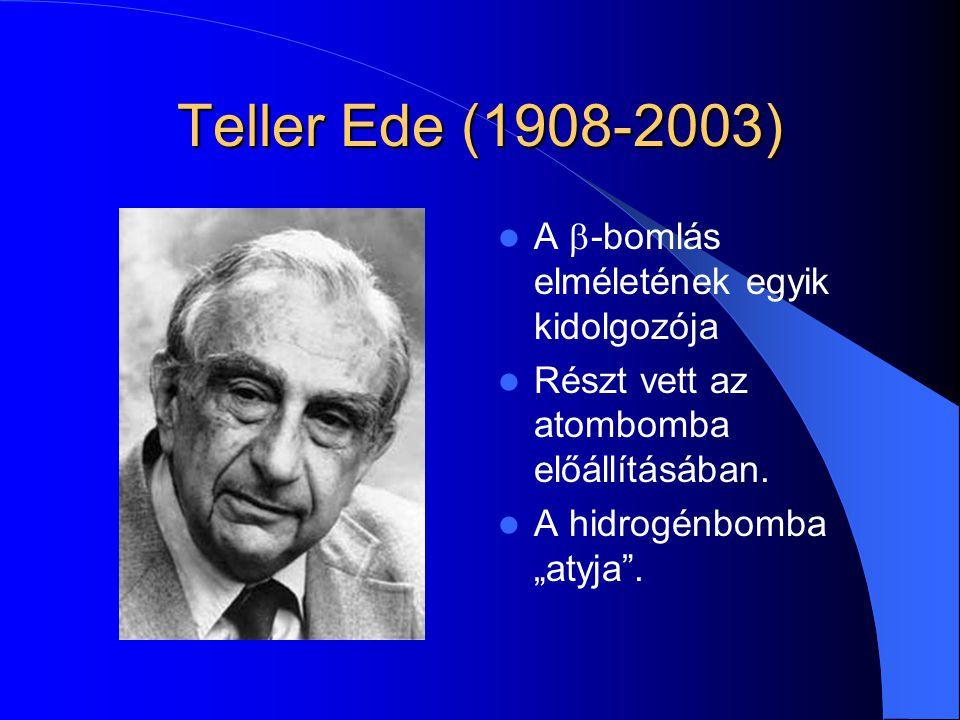 Teller Ede (1908-2003) A b-bomlás elméletének egyik kidolgozója