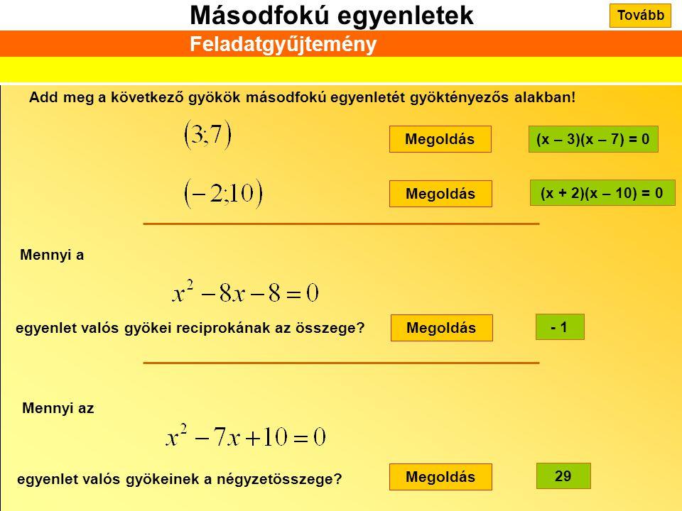 Tovább Feladatgyűjtemény. Add meg a következő gyökök másodfokú egyenletét gyöktényezős alakban! Megoldás.