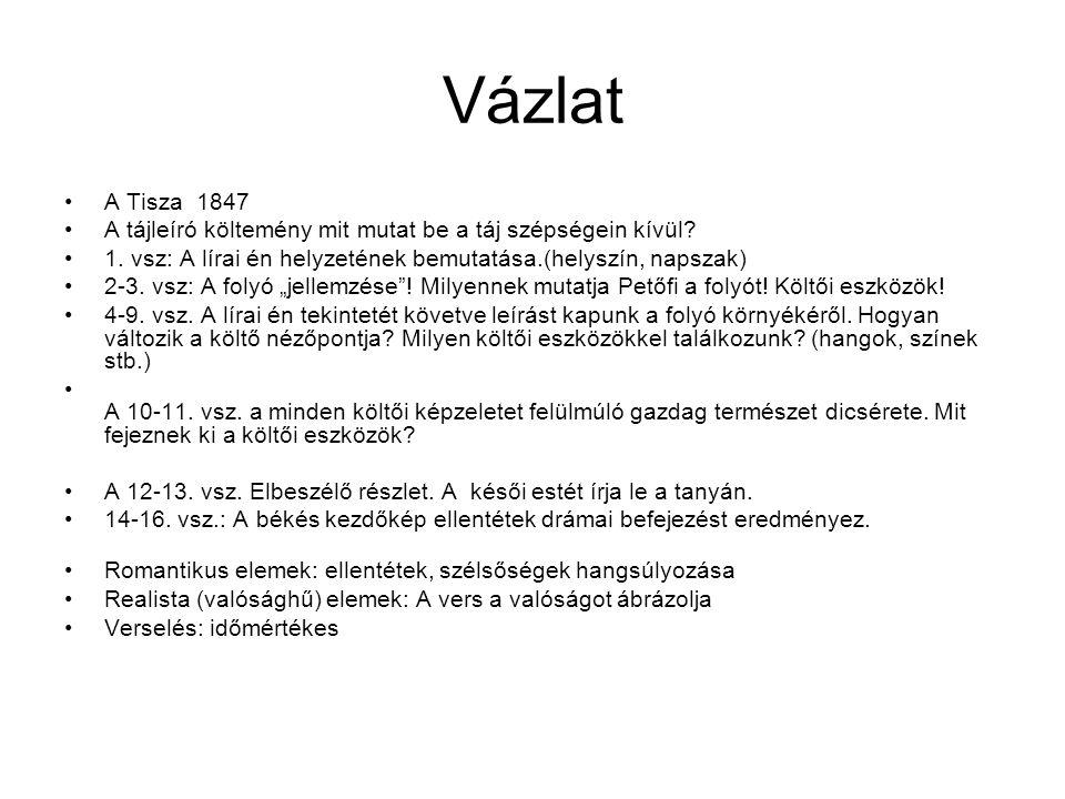 Vázlat A Tisza 1847. A tájleíró költemény mit mutat be a táj szépségein kívül 1. vsz: A lírai én helyzetének bemutatása.(helyszín, napszak)