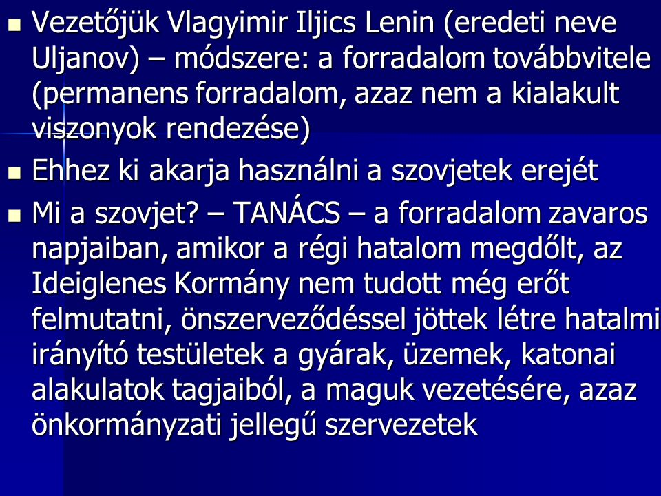 Vezetőjük Vlagyimir Iljics Lenin (eredeti neve Uljanov) – módszere: a forradalom továbbvitele (permanens forradalom, azaz nem a kialakult viszonyok rendezése)