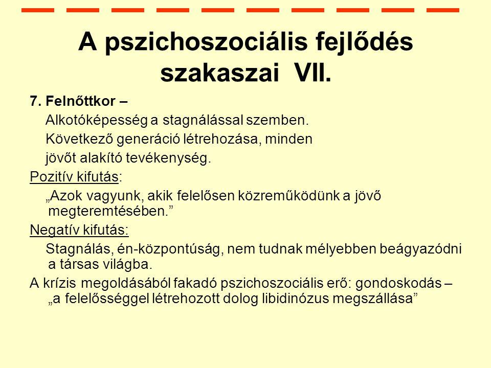 A pszichoszociális fejlődés szakaszai VII.