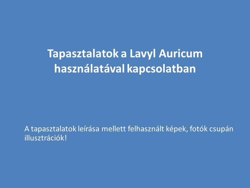Tapasztalatok a Lavyl Auricum használatával kapcsolatban
