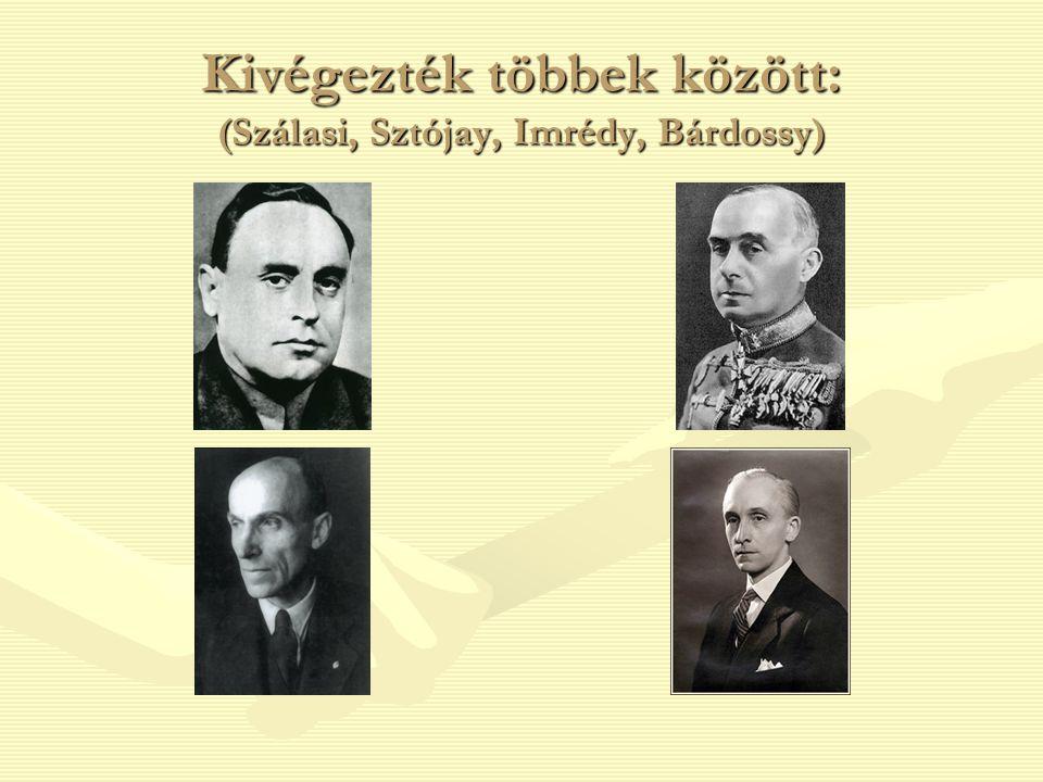 Kivégezték többek között: (Szálasi, Sztójay, Imrédy, Bárdossy)