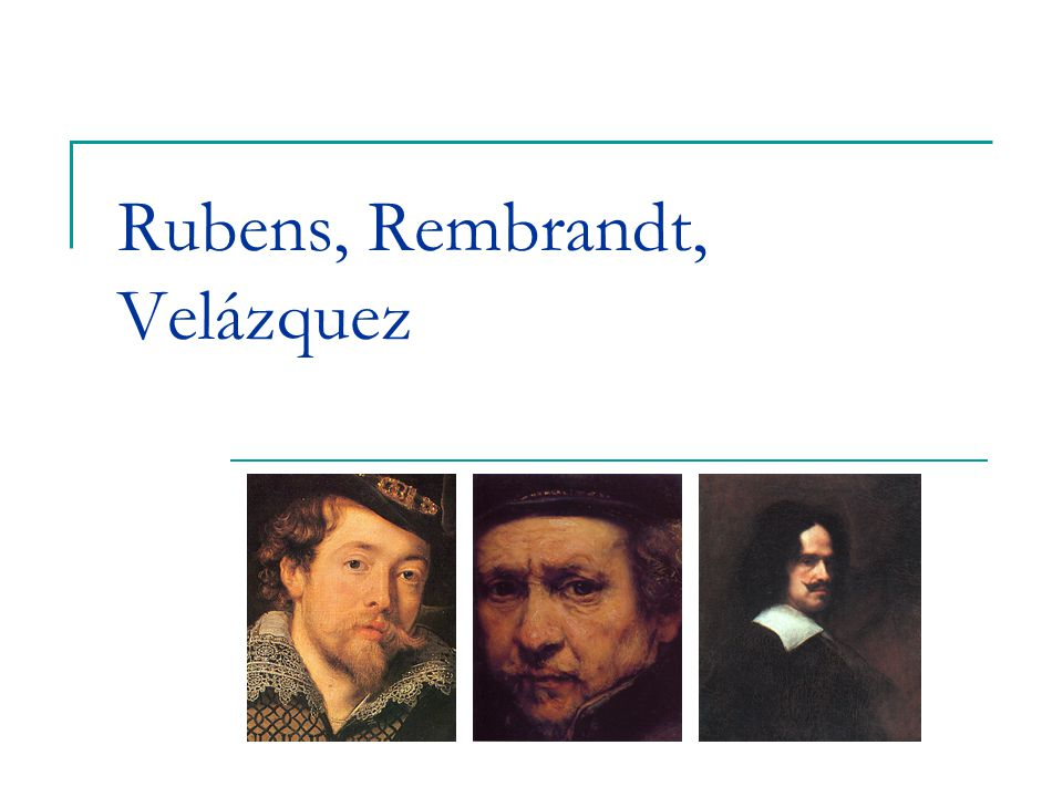 Rubens, Rembrandt, Velázquez