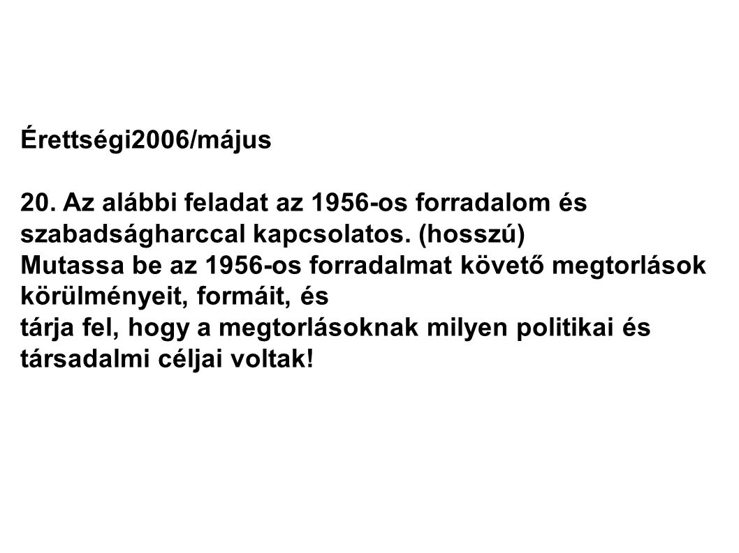 Érettségi2006/május 20. Az alábbi feladat az 1956-os forradalom és szabadságharccal kapcsolatos. (hosszú)