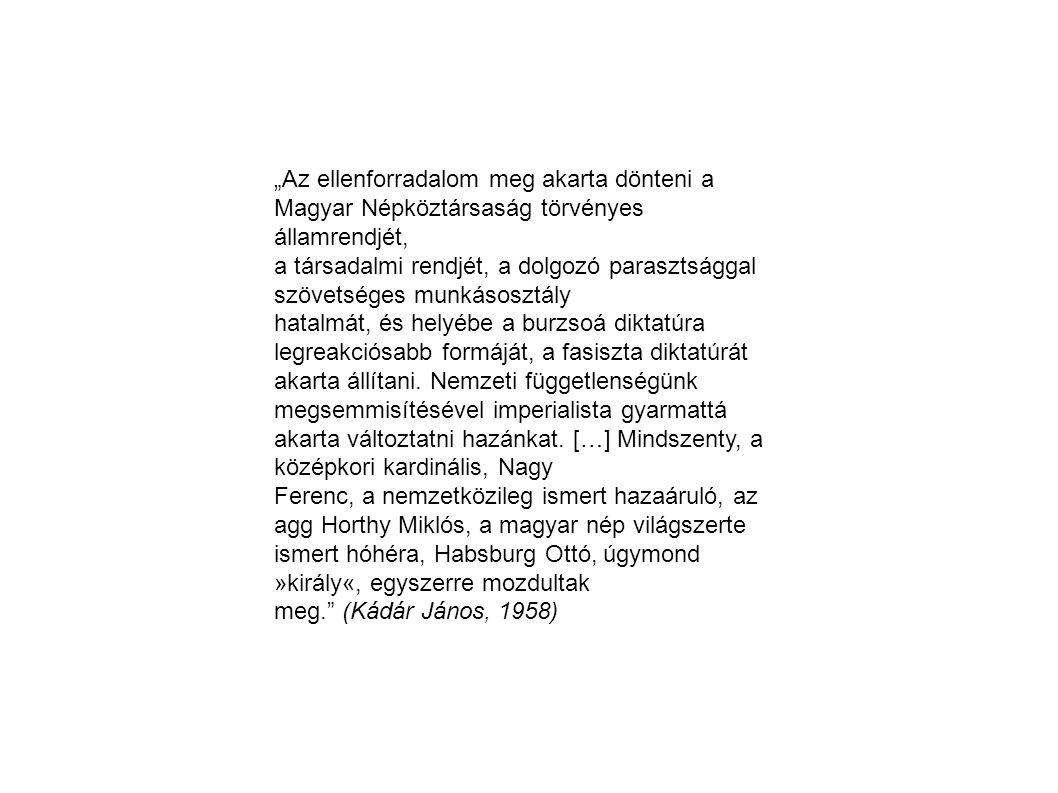 """""""Az ellenforradalom meg akarta dönteni a Magyar Népköztársaság törvényes államrendjét,"""