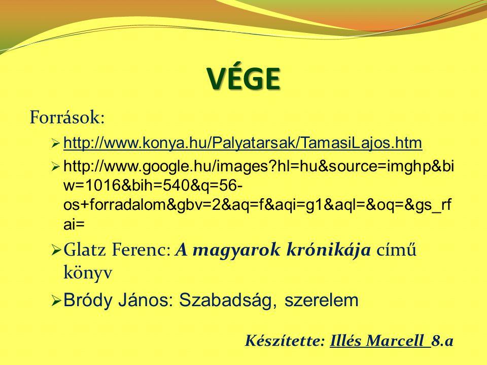VÉGE Források: Glatz Ferenc: A magyarok krónikája című könyv