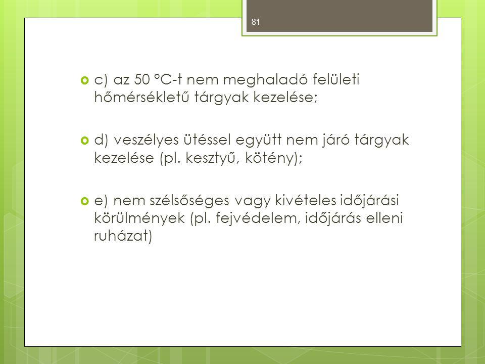 c) az 50 °C-t nem meghaladó felületi hőmérsékletű tárgyak kezelése;