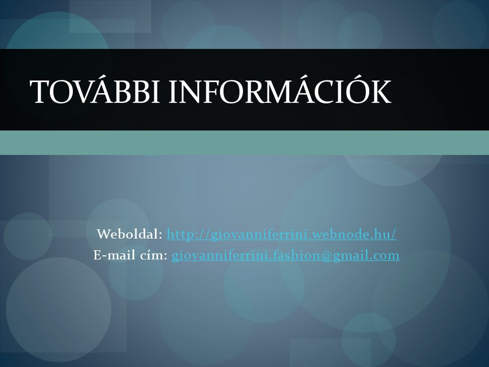 További információk Weboldal: http://giovanniferrini.webnode.hu/