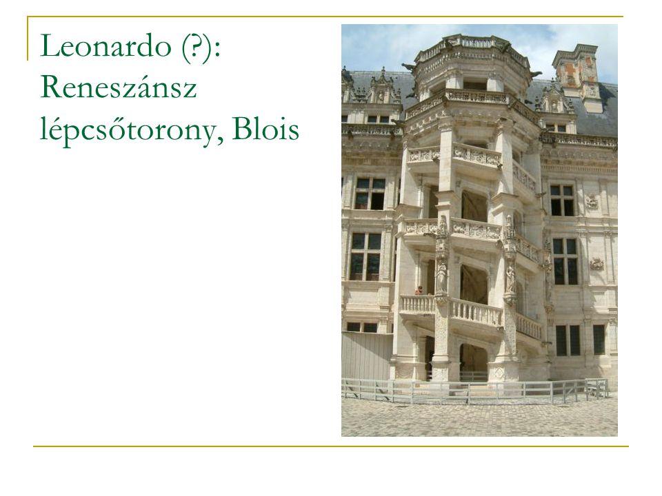 Leonardo ( ): Reneszánsz lépcsőtorony, Blois