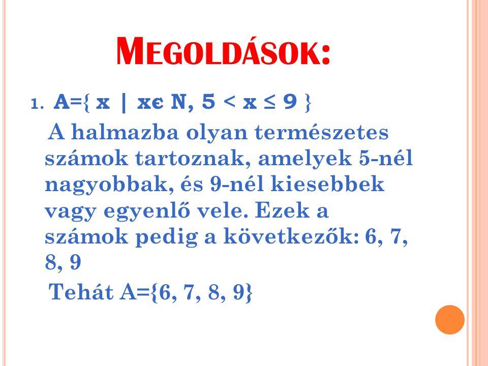 Megoldások: A={ x | xє N, 5 < x ≤ 9 } Tehát A={6, 7, 8, 9}